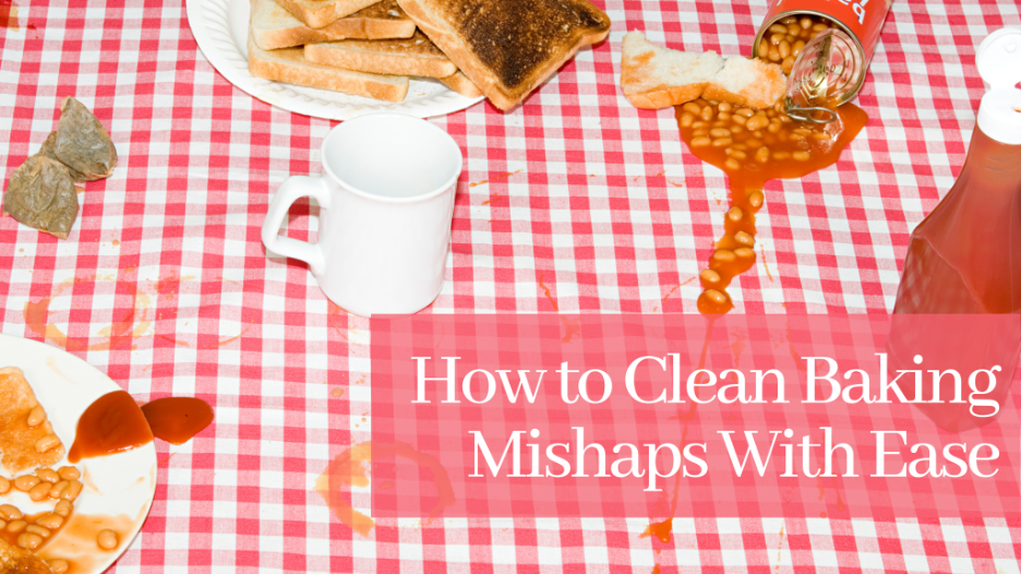 How to Clean Baking Mishaps With Ease
